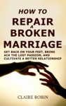How To Repair A Broken Marriage Get Back On Your Feet Bring Back The Lost Passion And Cultivate A Better Relationship