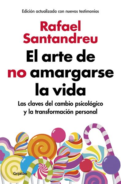 El arte de no amargarse la vida (edición ampliada y actualizada) por Rafael Santandreu