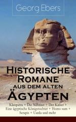 Historische Romane aus dem alten Ägypten: Kleopatra + Die Nilbraut + Der Kaiser + Eine ägyptische Königstochter + Homo sum + Serapis + Uarda und mehr
