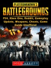Player Unknowns Battlegrounds PS4 Xbox One Reddit Gameplay Update Weapons Cheats Game Guide Unofficial