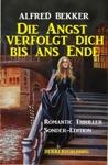 Romantic Thriller Sonder-Edition - Die Angst Verfolgt Dich Bis Ans Ende