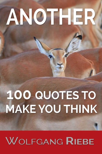 Wolfgang Riebe - Another 100 Quotes To Make You Think