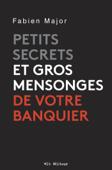 Petits secrets et gros mensonges de votre banquier
