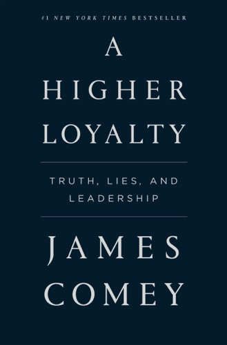 A Higher Loyalty - James Comey - James Comey