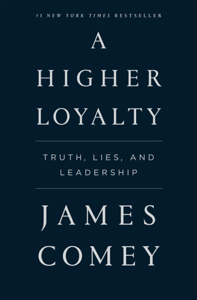 A Higher Loyalty - James Comey book cover