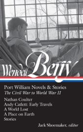 Wendell Berry Port William Novels Stories The Civil War To World War Ii Loa 302