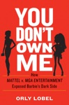You Dont Own Me How Mattel V MGA Entertainment Exposed Barbies Dark Side