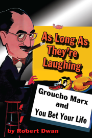 As Long As They're Laughing: Groucho Marx and You Bet Your Life