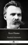 Ecce Homo By Friedrich Nietzsche - Delphi Classics Illustrated