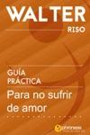 Gua Prctica Para No Sufrir De Amor