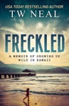 Freckled A Memoir Of Growing Up Wild In Hawaii