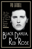 Black Dahlia, Red Rose: The Crime, Corruption, and Cover-Up of America's Greatest Unsolved Murder Book Cover