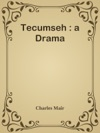 Tecumseh  A Drama