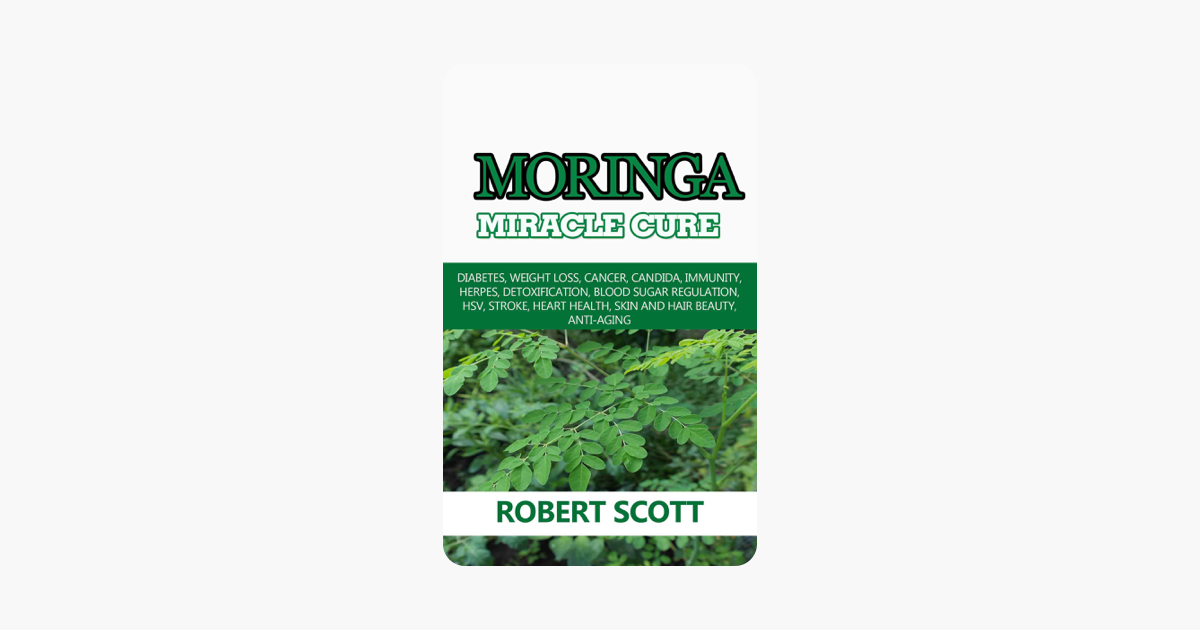 ‎Moringa Miracle Cure: Diabetes, Weight Loss, Cancer, Candida, Immunity,  Herpes, Detoxification, Blood Sugar Regulation, HSV, Stroke, Heart Health,