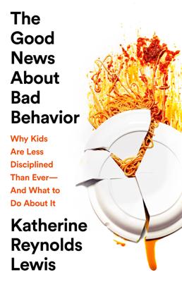 The Good News About Bad Behavior - Katherine Reynolds Lewis book