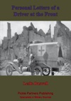 Ambulance No 10 Personal Letters Of A Driver At The Front Illustrated Edition