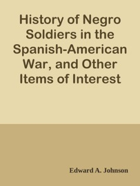 History Of Negro Soldiers In The Spanish American War And Other Items Of Interest