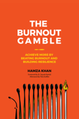 The Burnout Gamble: Achieve More by Beating Burnout and Building Resilience