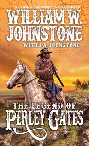 William W. Johnstone & J.A. Johnstone - The Legend of Perley Gates