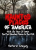 Haunted Places Of America: REAL Life Tales Of Terror: The Most Haunted Places In The USA