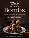 Fat Bombs 70 Sweet And Savory Recipes - Full Images Included