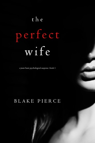 The Perfect Wife (A Jessie Hunt Psychological Suspense Thriller—Book One) E-Book Download