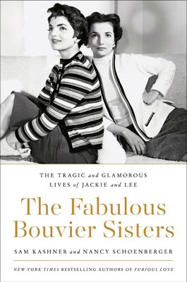 The Fabulous Bouvier Sisters - Sam Kashner & Nancy Schoenberger book