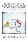 In Defence Of The Walls Of Rome Book 1 Of The Soldier Of The Republic Series