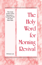 The Holy Word for Morning Revival - The Goal of the Lord's Recovery—to Bring Forth the One New Man book