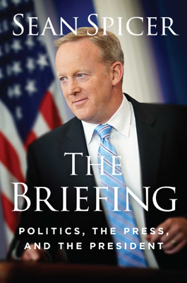 The  Briefing - Sean Spicer book
