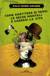 Come smettere di farsi le seghe mentali e godersi la vita Libro Cover