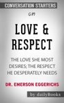 Love  Respect The Love She Most Desires The Respect He Desperately Needs By Dr Emerson Eggerichs Conversation Starters