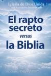 El Rapto Secreto Versus La Biblia