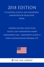 Fisheries off West Coast States - Pacific Coast Groundfish Fishery Management Plan - Amendments 20 and 21 - Trawl Rationalization Program, etc. (US National Oceanic and Atmospheric Administration Regulation) (NOAA) (2018 Edition)