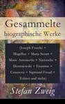 Gesammelte Biographische Werke Joseph Fouch  Magellan  Maria Stuart  Marie Antoinette  Nietzsche  Dostojewski  Erasmus  Casanova  Sigmund Freud  Tolstoi Und Mehr