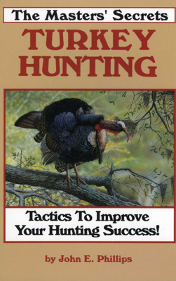 The Masters' Secrets Turkey Hunting - John E. Phillips book