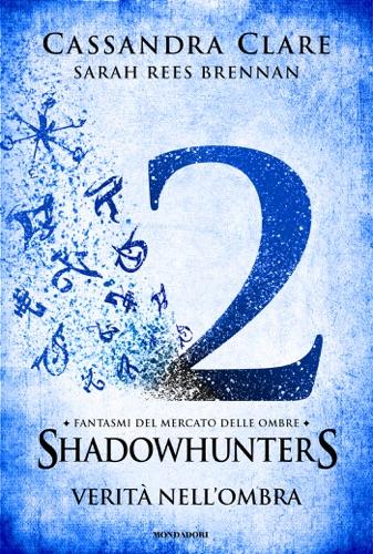 Cassandra Clare & Sarah Rees Brennan - Fantasmi del Mercato delle Ombre - 2. Verità nell'ombra