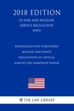 Endangered And Threatened Wildlife And Plants - Designation Of Critical Habitat For Sharpnose Shiner (US Fish And Wildlife Service Regulation) (FWS) (2018 Edition)