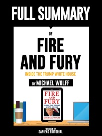 Full Summary Of Fire And Fury Inside The Trump White House By Michael Wolff Written By Sapiens Editorial