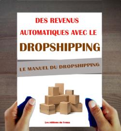 Le Manuel du Dropshipping. Des revenus automatiques avec le Dropshipping.
