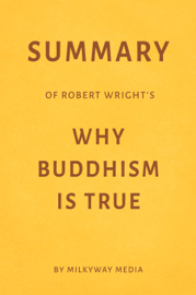 Summary of Robert Wright's Why Buddhism Is True by Milkyway Media book