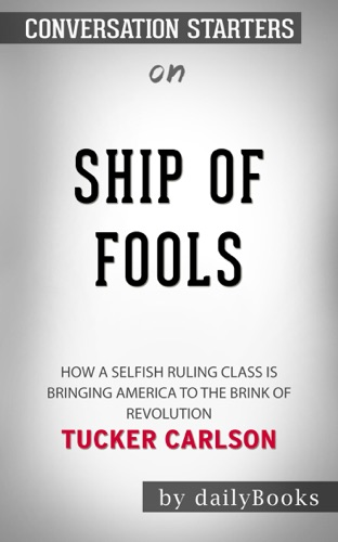 Daily Books - Ship of Fools: How a Selfish Ruling Class Is Bringing America to the Brink of Revolution by Tucker Carlson: Conversation Starters