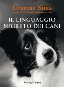 Il linguaggio segreto dei cani da Graeme Sims