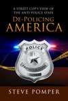 De-Policing America A Street Cops View Of The Anti-Police State