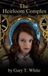 The Heirloom Complex A Steampunk Novel