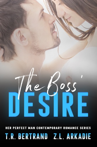The Boss' Desire - Z.L. Arkadie & T.R. Bertrand - Z.L. Arkadie & T.R. Bertrand