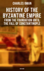 Charles Oman - History of the Byzantine Empire: From the Foundation until the Fall of Constantinople (328-1453) artwork