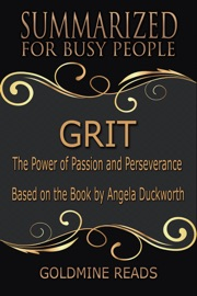 Grit Summarized For Busy People The Power Of Passion And Perseverance Based On The Book By Angela Duckworth