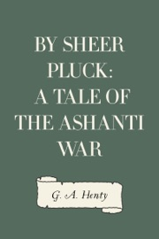 By Sheer Pluck A Tale Of The Ashanti War