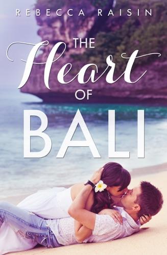 Rebecca Raisin - The Heart Of Bali (Novella)